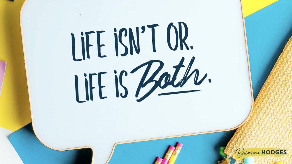 """quote: Life isn't OR. Life is both."""""""